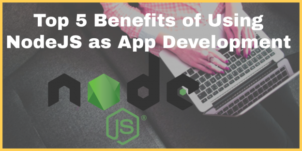 Top 5 Benefits of Using NodeJS as App Development